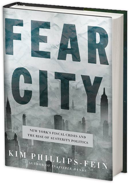 Fear City: New York's Fiscal Crisis and the Rise of Austerity Politics by KIM PHILLIPS-FEIN