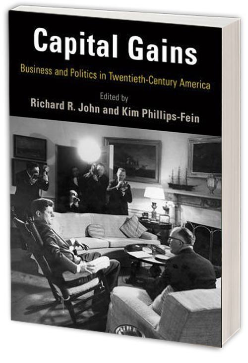 Capital Gains: Business and Politics in Twentieth-Century America by KIM PHILLIPS-FEIN