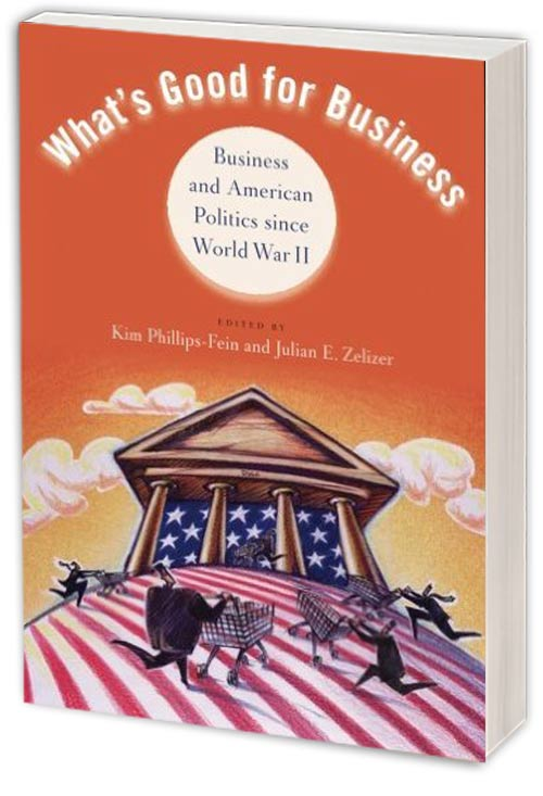 What's Good for Business: Business and American Politics since World War II by KIM PHILLIPS-FEIN